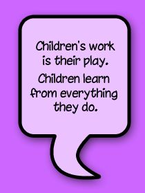Children's Work Is Their Play Children Learn From  Everything They Do - Children Quote