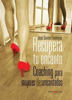 Recupera tu encanto. Coaching para mujeres desencantadas - Jesús Quintero Domínguez