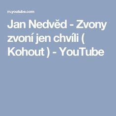 Jan Nedvěd - Zvony zvoní jen chvíli ( Kohout ) - YouTube