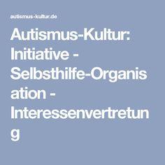 Autismus-Kultur: Initiative - Selbsthilfe-Organisation - Interessenvertretung