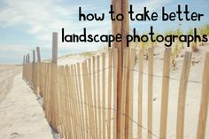 How To: Take Better Landscape Photographs.
