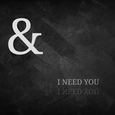 ..and I need YOU