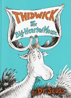 Thidwick the Big-Hearted Moose: best children's book EVER. I have the tattered copy that belonged to my dad