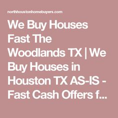 We Buy Houses Fast The Woodlands TX | We Buy Houses in Houston TX AS-IS - Fast Cash Offers for Houston Homes | North Houston Home Buyers