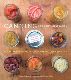 Amazon.com: Canning for a New Generation: Bold, Fresh Flavors for the Modern Pantry (9781584798644): Liana Krissoff, Rinne Allen: Books