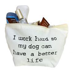 I Work Hard So My Dog Can Have a Better Life Cosmetic Bag