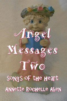 Angel Messages Two: songs of the heart Angel Plant, Better Day, March 3rd, Sounds Great, Hug You, Always Remember, You Are Awesome, Love Words, Love Flowers