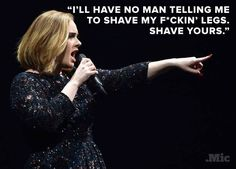 Adele's response to being asked if her bf minds her unshaved legs. (Click for full story.) #definitelynotanasskisser btw