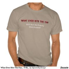 What Ever Hits The Fan... T-Shirt