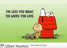 The less you want, the more you love.