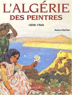 Peinture Baie d'Alger - L'Algérie des peintres : 1830-1960: Marion Vidal-Bué: Bücher