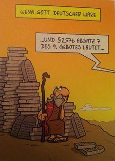 If God were German... Und das ausländergesetz hat noch mehr Paragraphen und Absätze... Gell! Aber das betrifft unz jja nicht mehr!