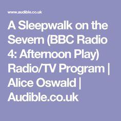 A Sleepwalk on the Severn (BBC Radio 4: Afternoon Play) Radio/TV Program | Alice Oswald | Audible.co.uk