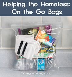 Helping the Homeless: On the Go Bags. Stick one in your car to have ready the next time you see someone in need.