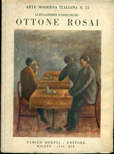 Ottone Rosai. Milano,  Hoepli  (Arte Moderna Italiana),  1941. N. 21 (Serie A - Pittori n. 17). Testo di Alessandro Parronchi. 32 tavole in bianco e nero f.t.