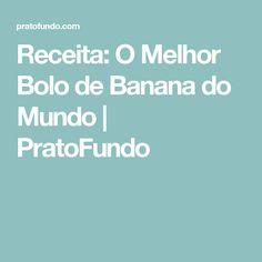 Receita: O Melhor Bolo de Banana do Mundo | PratoFundo