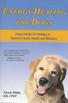 ENERGY HEALING FOR DOGS: Using Hands-On Healing to Improve Your Dog's Life