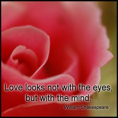 """Quote of the Day: """"Love looks not with the eyes, but with the mind."""" William Shakespeare, A Midsummer Night's Dream"""