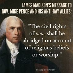 James Madison one our greatest leaders at the beginning of our young nation. How surprised he would be to see religion being used by the Republican Party to garner votes for their corporate takeover by the Koch brothers.