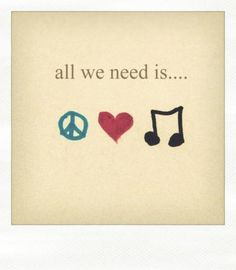 """All We Need Is, Peace, Love and Muzic!""~ble <3"