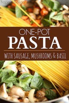 One Pot Pasta with Sausage, Mushroom and Basil: I LOVE these one-pot pasta dishes!  You put EVERYTHING in one pot - the uncooked pasta, veg, herbs and liquid.  Cook for 15 minutes, and dinner is ready!  This one was SO delicious! - Happy Hooligans