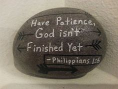 Have Patience, Christian Inspirational Rock Art, Motivational Stone Creations, Philippiams 1:6, Gift, Home Decor