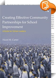 Creating Effective Community Partnerships for School Improvement    :   Creating Effective Partnerships for School Improvement places the school within the community which is composed of a number of key players, including school leaders, classroom teachers, private foundations, higher education institutions, business and community based organizations, and government agencies. This book encourages leaders to embrace this broader community of stakeholders and to focus on the often overlo...