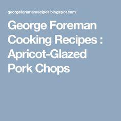 George Foreman Cooking Recipes : Apricot-Glazed Pork Chops