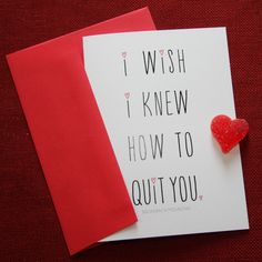 I Wish I Knew How to Quit You // Valentine's Day Greeting Card // KateOGroup