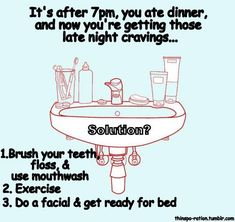 Getting late night cravings? Give this a go to avoid binge eating before bed! Even the minty after taste of brushing flossing and rinsing, being in my pj's in a comfy spot on my bed, half asleep, cannot stop me when my urges to binge come on.
