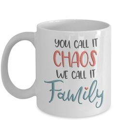 Family Mugs You Call it Chaos We Call it Family Coffee Mugs for Family We create fun coffee mugs that are sure to please the recipient. Tired of boring gifts that don't last? Give a gift that will amuse them for years!A GIFT THEY WILL ADORE - Give them a mug to shout about! Our funny coffee mugs are sure to kick-start