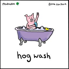 Hog Wash - illustration by Lisa Slavid / Peadoodles Pig Puns, Punny Puns, Corny Jokes, Sarcastic Quotes, Funny Quotes, Funny Memes, Funny Shit, Hilarious, Easy Drawings