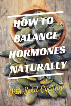 How to Balance Hormones Naturally #seeds #natural #hormones #health #fertility