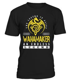 The Legend is Alive WANAMAKER An Endless Legend Last Name T-Shirt #LegendIsAlive