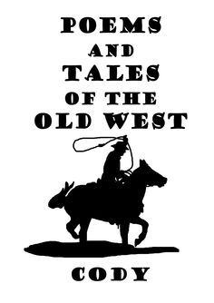 Cover for book Poems And Tales of The Old West By Robin 'Cody' Sanderson. Illustrations by Sam Backhouse,  http://www.lulu.com/shop/robin-sanderson/poems-and-tales-of-the-old-west/paperback/product-22353725.html