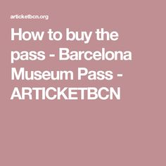 How to buy the pass -  Barcelona Museum Pass - ARTICKETBCN