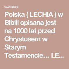 Polska ( LECHIA ) w Biblii opisana jest na 1000 lat przed Chrystusem w Starym Testamencie…  LECHIA - ancient Poland is described in Bible -Old Testament - 1000 years before JC..!