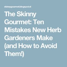 The Skinny Gourmet: Ten Mistakes New Herb Gardeners Make (and How to Avoid Them!)