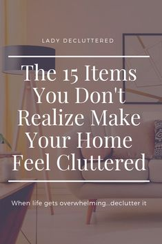 These 15 Items Are Making Your Home Look Cluttered - - So maybe you have organized your home, embraced a life of minimalism, but your home still feels cluttered! How frustrating is that!