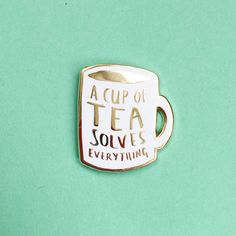 """""""A cup of tea solves everything"""" by Nikki McWilliams."""