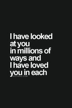 I studied you for months and never saw one thing I didn't like....yep, I love every phase and every detail that is you!!!