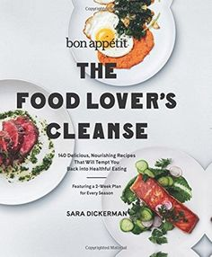 Bon Appétit - The Food Lover's Cleanse: 140 Delicious, Nourishing Recipes That Will Tempt You Back into Healthful Eating