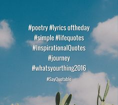 Quotes about #poetry #lyrics  oftheday #simple #lifequotes #InspirationalQuotes #journey #whatsyourthing2016 with images background, share as cover photos, profile pictures on WhatsApp, Facebook and Instagram or HD wallpaper - Best quotes