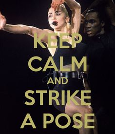 KEEP CALM AND, STRIKE A POSE, MADONNA, VOGUE, BLONDE AMBITION TOUR, 90'S