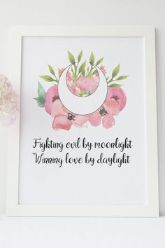 Fighting Evil by Moonlight Winning Love by Daylight, Sailor Moon, Floral, Printable Art, Instant Download, Digital Print, Home decor by ShemioShop on Etsy https://www.etsy.com/listing/262952974/fighting-evil-by-moonlight-winning-love