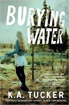 Burying Water: A Novel (The Burying Water Series) eBook: K.A. Tucker: Amazon.de: Kindle-Shop