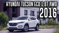 2016 Hyundai Tucson Eco 1.6T AWD Turbo Dual-Clutch A/T Review