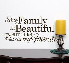 Every Family is Beautiful but ours is my favorite words wall decal sticker, beautiful family quotes Missing Family Quotes, Beautiful Family Quotes, Family Sayings, Beautiful Life, Cute Quotes, Great Quotes, Quotes To Live By, Funny Quotes, Servant Leadership