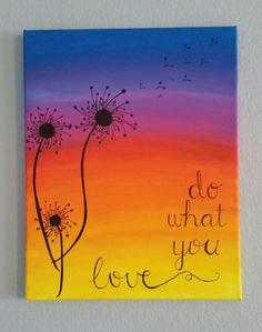 Do What You Love dandelion in sunset  https://www.etsy.com/listing/239088407/do-what-you-love-dandelion-and-sunset