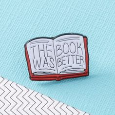 The Book Was Better Pin from 25 Bookish Enamel Pins You Need In Your Life | bookriot.com